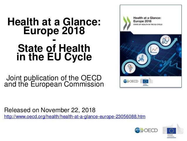 Health at a Glance: Europe 2018 - State of Health in the EU Cycle Joint publication of the OECD and the European Commissio...
