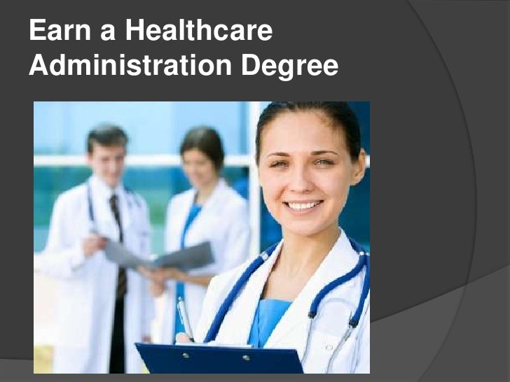 Earn a HealthcareAdministration Degree