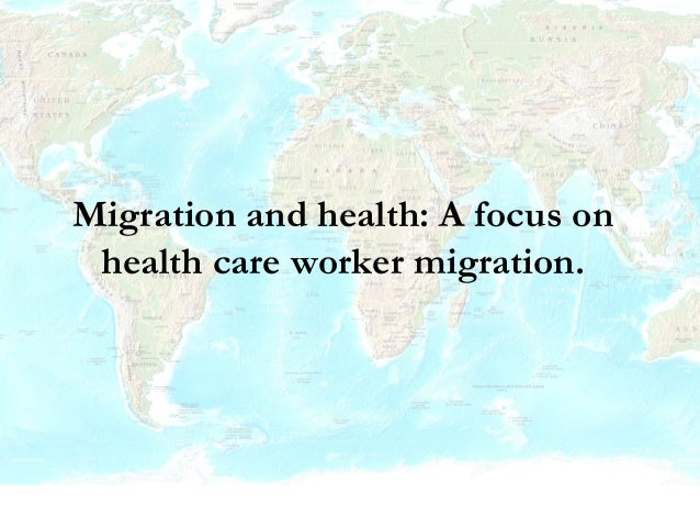 Migration and health: A focus on health care worker migration.