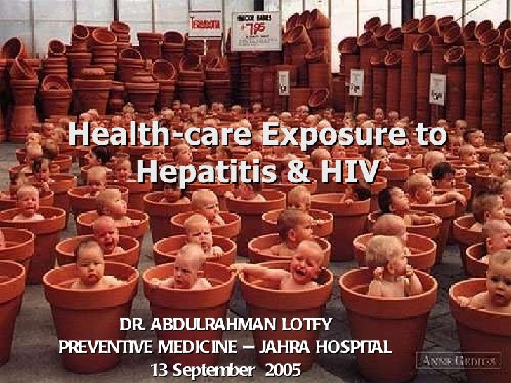 Health-care Exposure to Hepatitis & HIV DR. ABDULRAHMAN LOTFY PREVENTIVE MEDICINE -- JAHRA HOSPITAL 13 September  2005