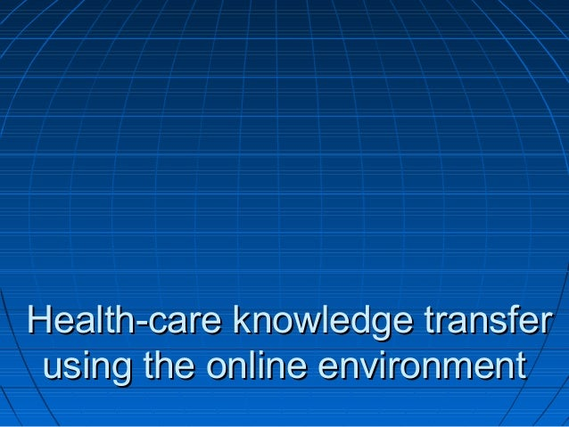 Health-care knowledge transferHealth-care knowledge transfer using the online environmentusing the online environment