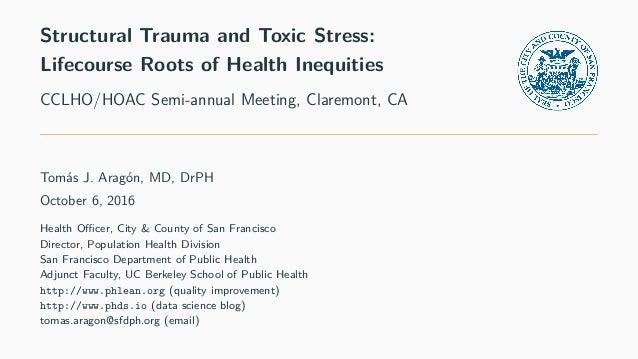 Structural Trauma and Toxic Stress: Lifecourse Roots of Health Inequities CCLHO/HOAC Semi-annual Meeting, Claremont, CA To...