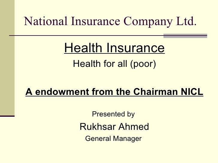 National Insurance Company Ltd. <ul><li>Health Insurance </li></ul><ul><li>Health for all (poor) </li></ul><ul><li>A endow...