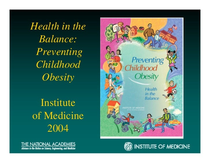 Health in the Balance: Preventing Childhood  Obesity  Instituteof Medicine    2004