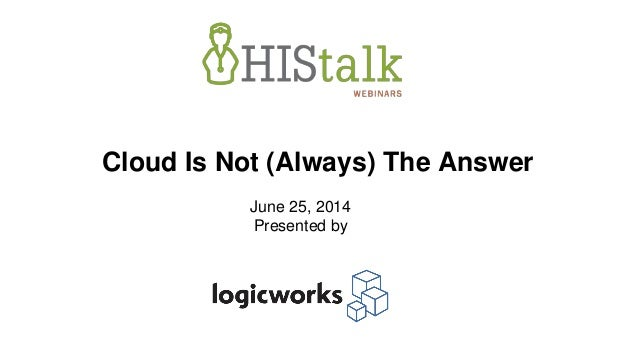 Cloud Is Not (Always) The Answer June 25, 2014 Presented by