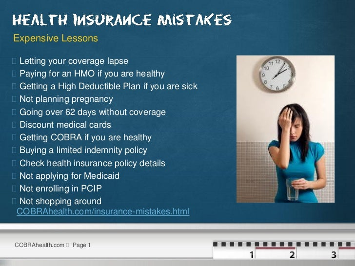 Expensive Lessons   Letting your coverage lapse   Paying for an HMO if you are healthy   Getting a High Deductible Plan...