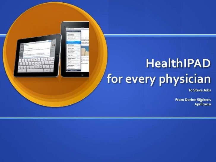HealthIPADfor every physician<br />To Steve Jobs<br />From Dorine Sijpkens<br />April 2010<br />