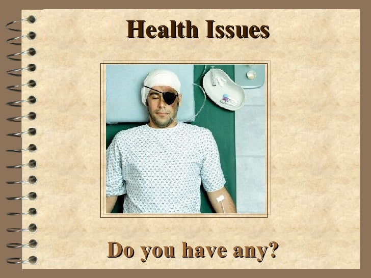 Health Issues Do you have any?