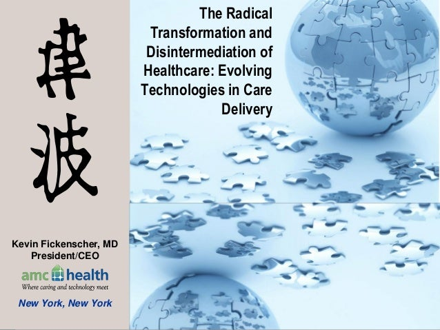 1 The Radical Transformation and Disintermediation of Healthcare: Evolving Technologies in Care Delivery INSERT Kevin Fick...