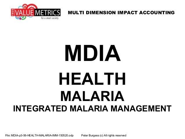 MULTI DIMENSION IMPACT ACCOUNTING MDIA HEALTH MALARIA INTEGRATED MALARIA MANAGEMENT File: MDIA-p3-06-HEALTH-MALARIA-IMM-15...