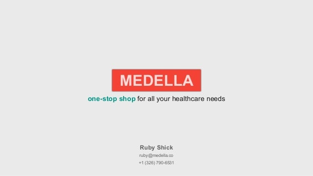 one-stop shop for all your healthcare needs MEDELLA Ruby Shick ruby@medella.co +1 (326) 790-6531