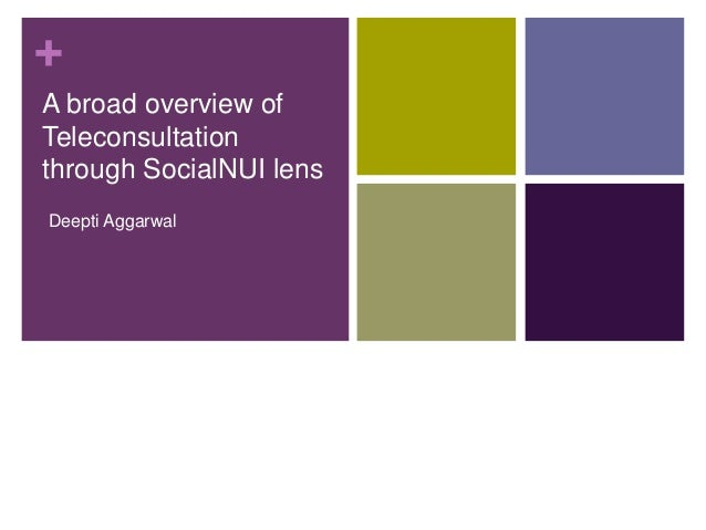 + A broad overview of Teleconsultation through SocialNUI lens Deepti Aggarwal