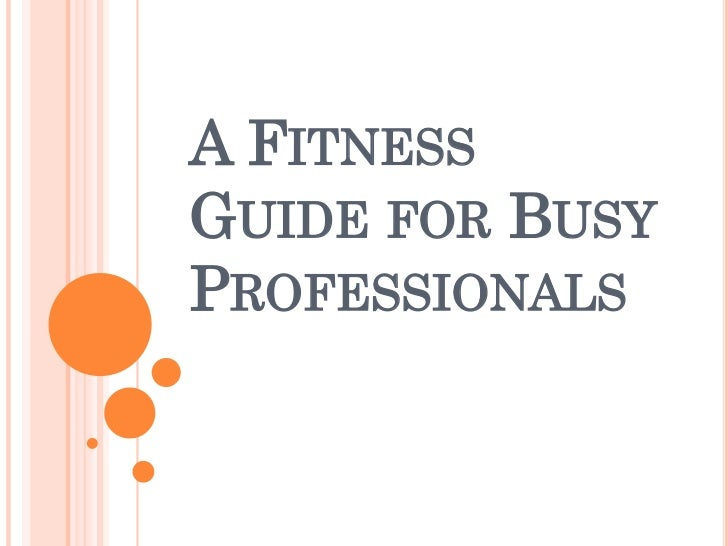 A FITNESSGUIDE FOR BUSYPROFESSIONALS