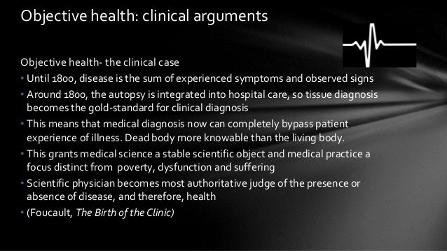 Objective health- the clinical case • Until 1800, disease is the sum of experienced symptoms and observed signs • Around 1...
