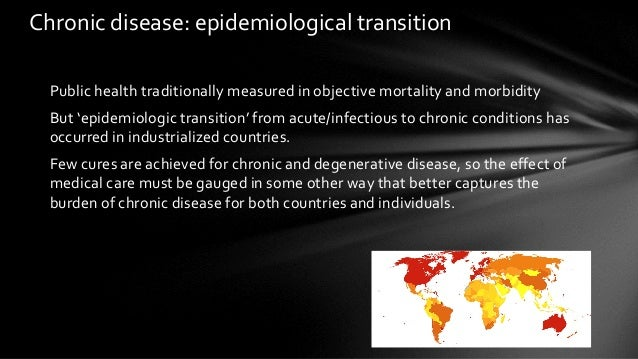 Public health traditionally measured in objective mortality and morbidity But 'epidemiologic transition' from acute/infect...