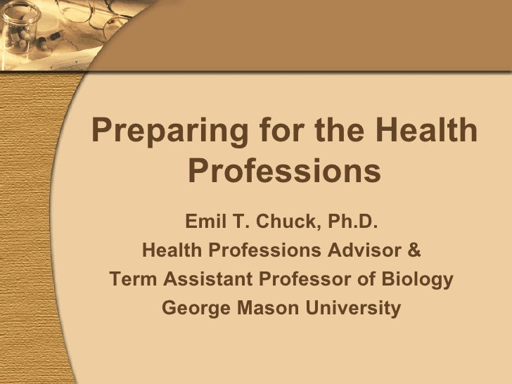Preparing for the Health Professions Emil T. Chuck, Ph.D. Health Professions Advisor & Term Assistant Professor of Biology...