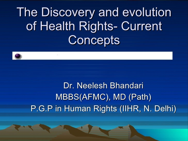The Discovery and evolution of Health Rights- Current Concepts Dr. Neelesh Bhandari MBBS(AFMC), MD (Path) P.G.P in Human R...