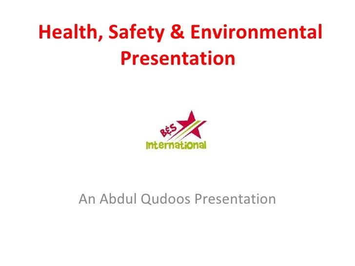Health, Safety & Environmental Presentation  An Abdul Qudoos Presentation