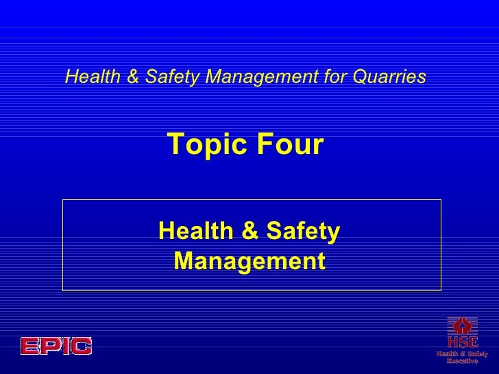 Health & Safety Management Health & Safety Management for Quarries Topic Four