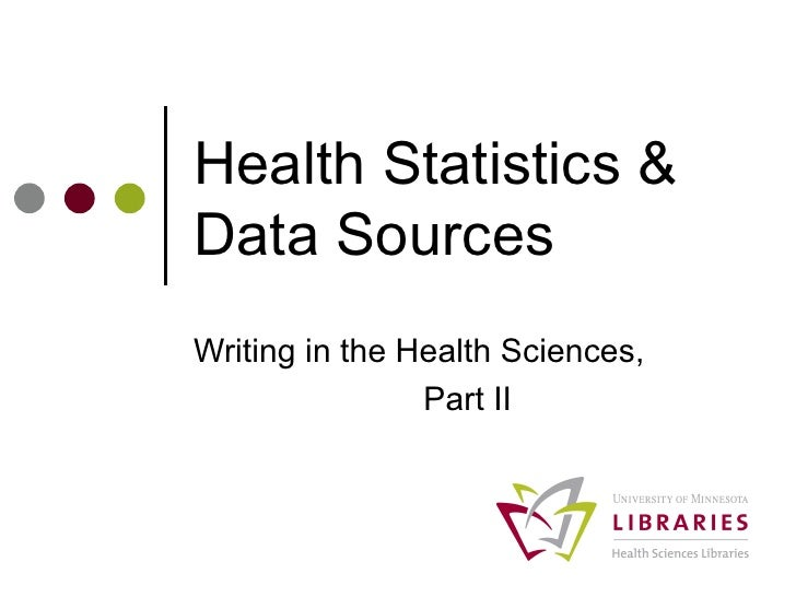Health Statistics & Data Sources Writing in the Health Sciences,  Part II