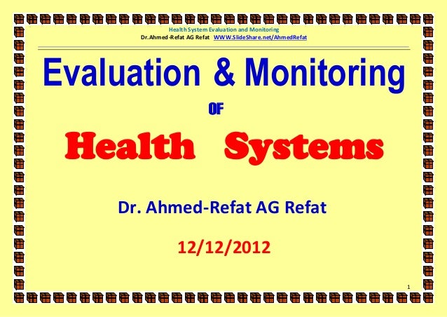 Health System Evaluation and Monitoring      Dr.Ahmed-Refat AG Refat WWW.SlideShare.net/AhmedRefatEvaluation & Monitoring ...