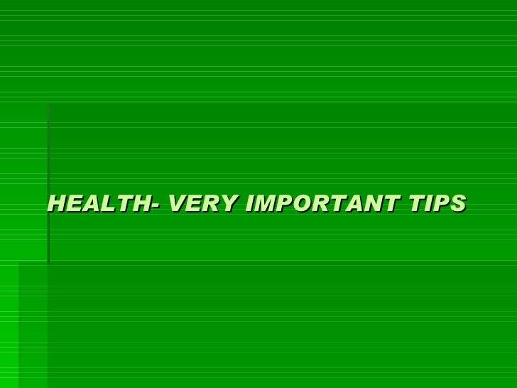 H EALTH - V ERY  I MPORTAN T  TIPS