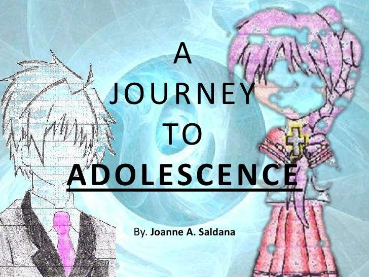 AJOURNEYTOADOLESCENCE<br />By. Joanne A. Saldana<br />
