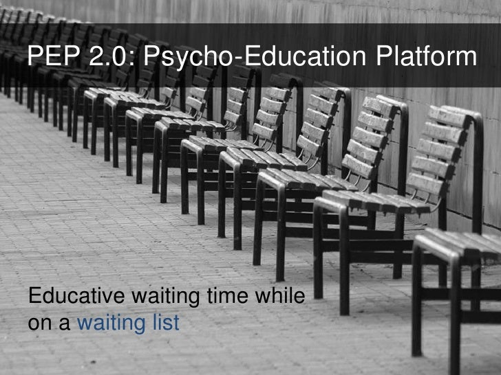 PEP 2.0: Psycho-Education Platform<br />Educative waiting time while on a waiting list<br />