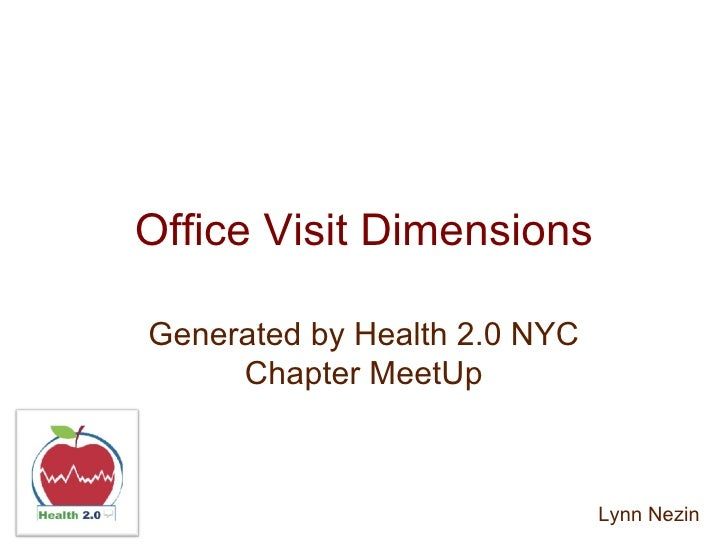 Office Visit Dimensions Generated by Health 2.0 NYC Chapter MeetUp Lynn Nezin