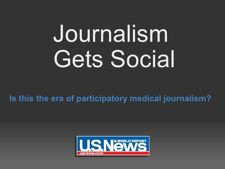 Journalism  Gets Social Is this the era of participatory medical journalism?