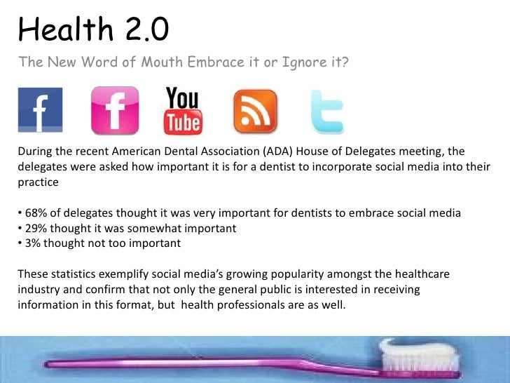 Health 2.0 The New Word of Mouth Embrace it or Ignore it?     During the recent American Dental Association (ADA) House of...