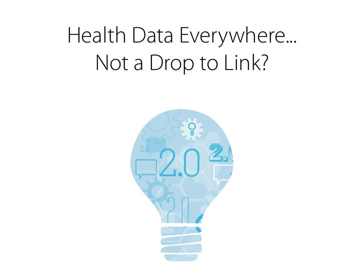 Health Data Everywhere...  Not a Drop to Link?