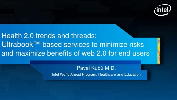 Health 2.0 trends and threads:Ultrabook™ based services to minimize risksand maximize benefits of web 2.0 for end users   ...