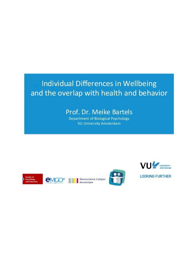 Individual(Differences(in(Wellbeing((  and(the(overlap(with(health(and(behavior(( ( Prof.(Dr.(Meike(Bartels( Department(of(...