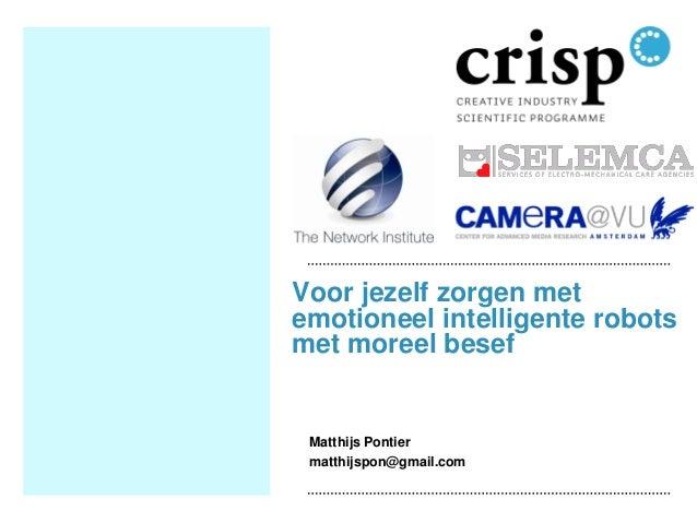 Voor jezelf zorgen met emotioneel intelligente robots met moreel besef Matthijs Pontier matthijspon@gmail.com