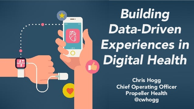 Chris Hogg Chief Operating Officer Propeller Health @cwhogg Building  Data-Driven Experiences in Digital Health