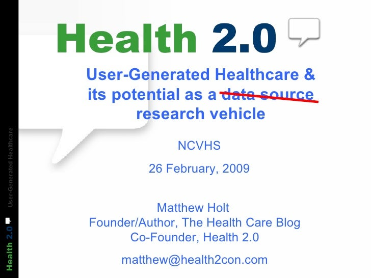 User-Generated Healthcare & its potential as a data source research vehicle NCVHS 26 February, 2009 Matthew Holt  Founder/...