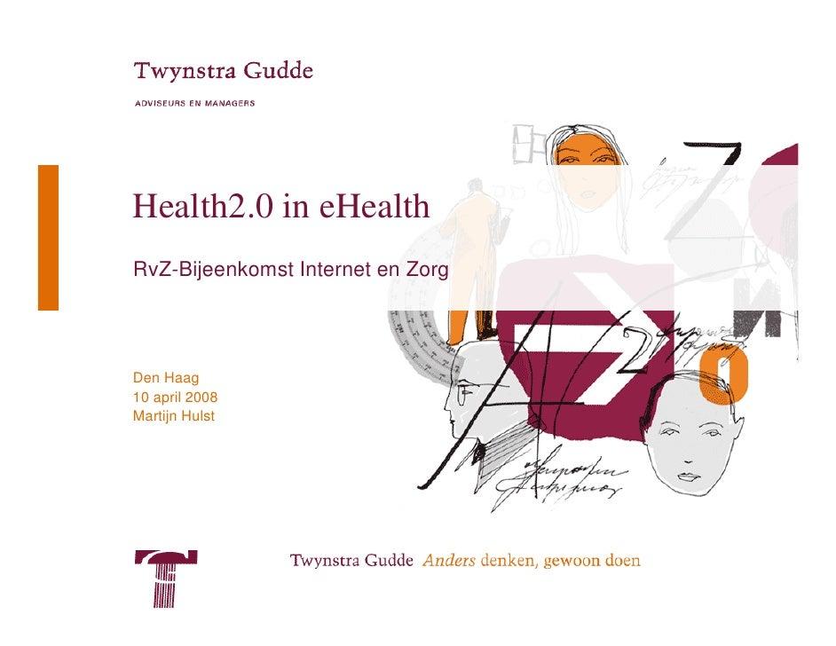 Health2.0 in eHealth RvZ-Bijeenkomst Internet en Zorg     Den Haag 10 april 2008 Martijn Hulst