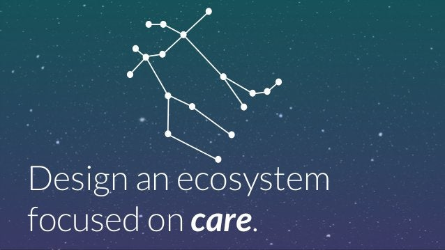 Design an ecosystem  focused on care.