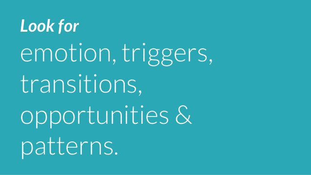 Look for  emotion, triggers,  transitions,  opportunities &  patterns.