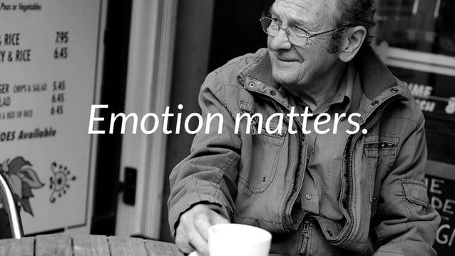 6  Emotion matters.