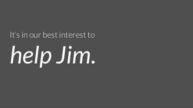 7  It's in our best interest to  help Jim.