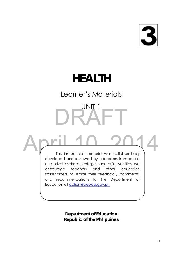 DRAFT April 10, 2014 1    HEALTH Learner's Materials UNIT 1 Department of Education Republic of the Philippines This instr...