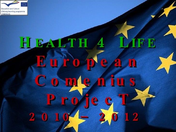 H EALTH   4 L IFE European Comenius ProjecT 2010 – 2012