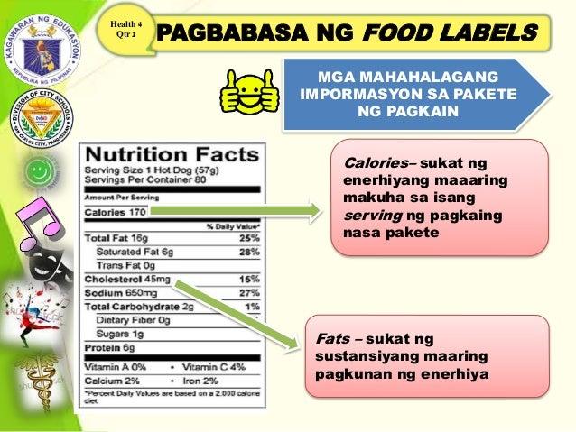 PAGBABASA NG FOOD LABELS Health 4 Qtr 1 MGA MAHAHALAGANG IMPORMASYON SA PAKETE NG PAGKAIN Calories– sukat ng enerhiyang ma...