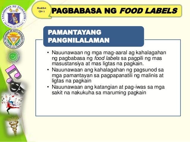 PAGBABASA NG FOOD LABELS Health 4 Qtr 1 • Nauunawaan ng mga mag-aaral ag kahalagahan ng pagbabasa ng food labels sa pagpil...