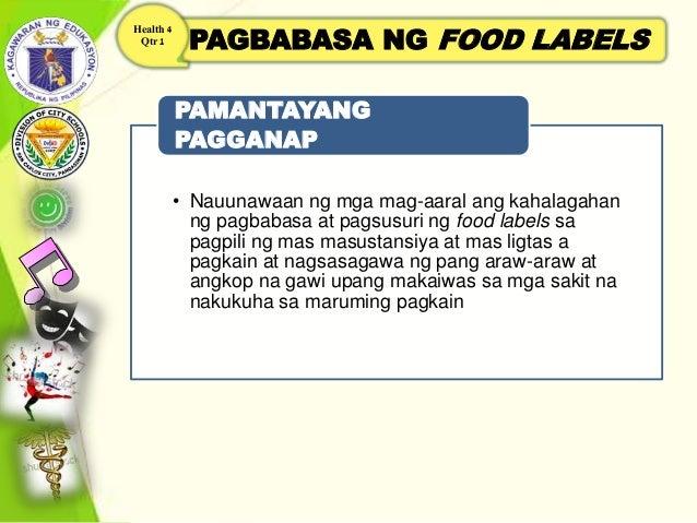 PAGBABASA NG FOOD LABELS Health 4 Qtr 1 • Nauunawaan ng mga mag-aaral ang kahalagahan ng pagbabasa at pagsusuri ng food la...