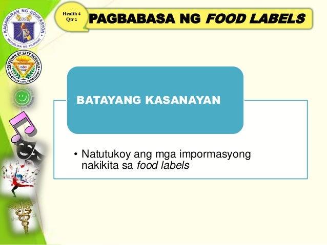 PAGBABASA NG FOOD LABELS Health 4 Qtr 1 • Natutukoy ang mga impormasyong nakikita sa food labels BATAYANG KASANAYAN
