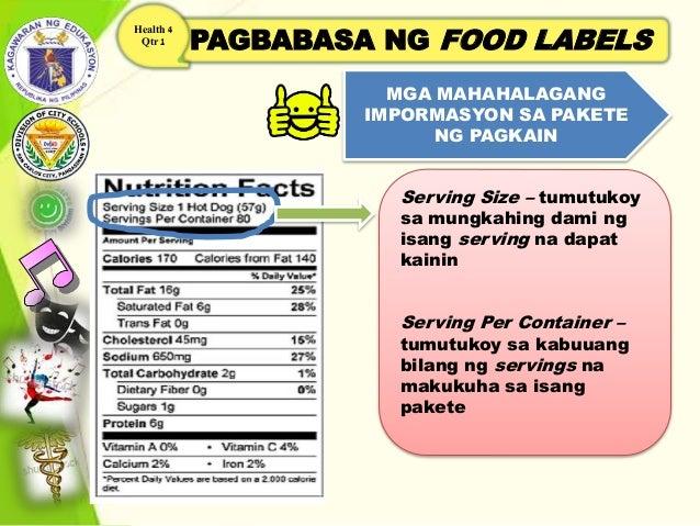 PAGBABASA NG FOOD LABELS Health 4 Qtr 1 MGA MAHAHALAGANG IMPORMASYON SA PAKETE NG PAGKAIN Serving Size – tumutukoy sa mung...