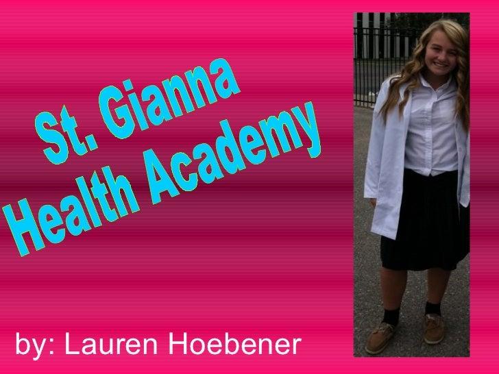 by: Lauren Hoebener St. Gianna  Health Academy